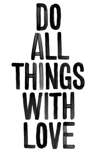 do all things with love words to live by wise quote